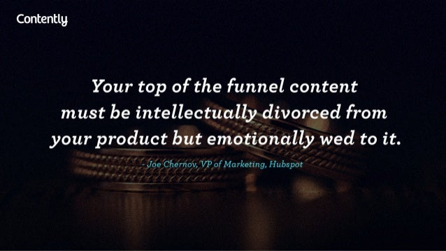Contentlg  Your top of the funnel content must be intellectually divorced from your product but emotionally wed to it.   -...