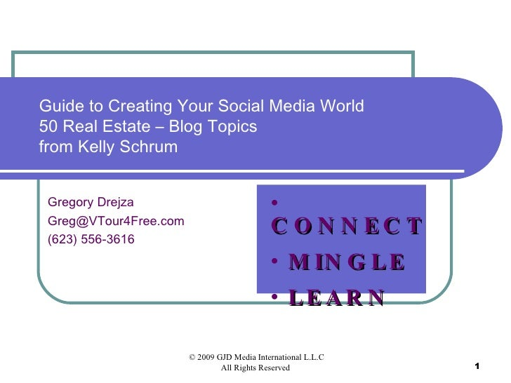 Guide to Creating Your Social Media World 50 Real Estate – Blog Topics from Kelly Schrum Gregory Drejza [email_address] (6...