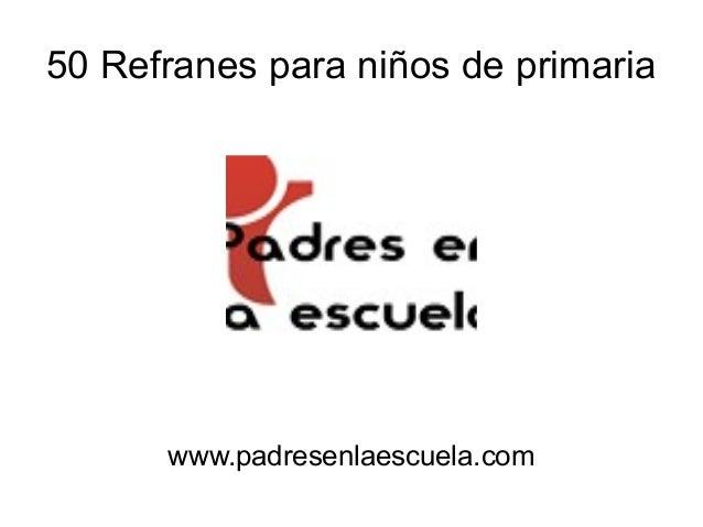 50 Refranes para niños de primaria www.padresenlaescuela.com