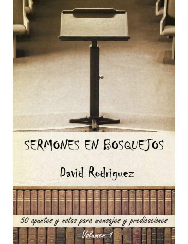 2SermonesEnBosquejos50 apuntes y notas para mensajes y predicacionesDavid RodriguezPrimera edición: febrero 2013Todas las ...