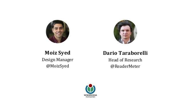 Dario Taraborelli Head of Research @ReaderMeter Moiz Syed Design Manager @MoizSyed