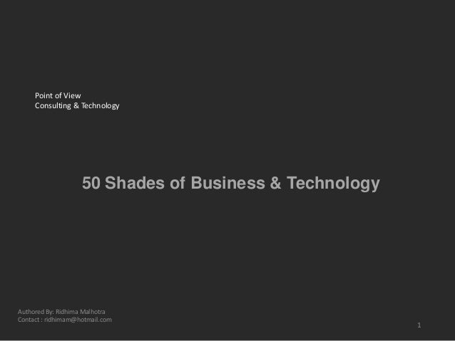 50 Shades of Business & Technology Point of View Consulting & Technology 1 Authored By: Ridhima Malhotra Contact : ridhima...