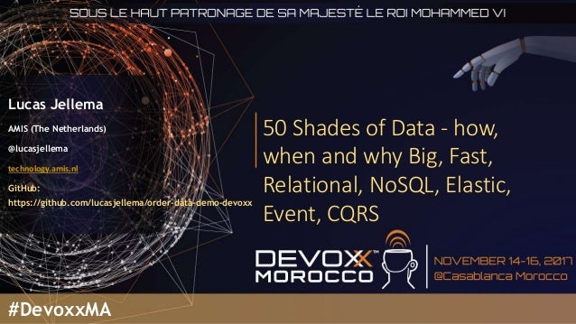 50 Shades of Data - how, when and why Big, Fast, Relational, NoSQL, Elastic, Event, CQRS Lucas Jellema AMIS (The Netherlan...