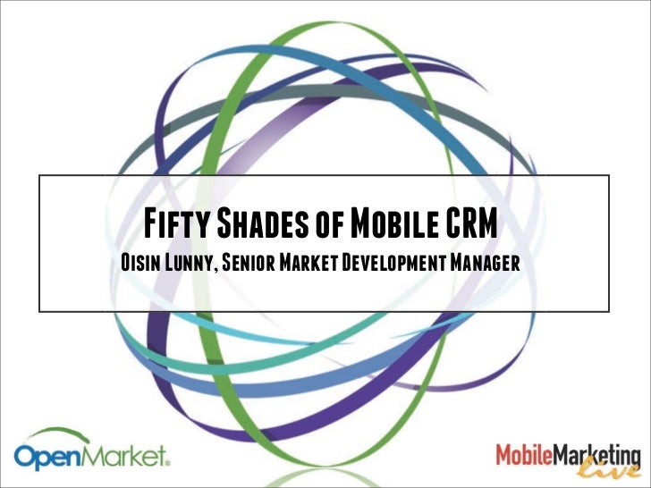 Fifty Shades of Mobile CRMOisin Lunny, Senior Market Development Manager