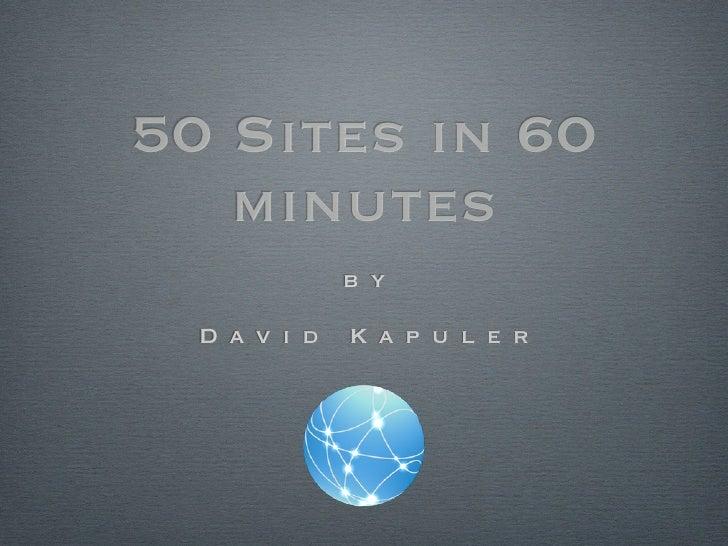 50 Sites in 60    minutes               b y    D a v i d   K a p u l e r