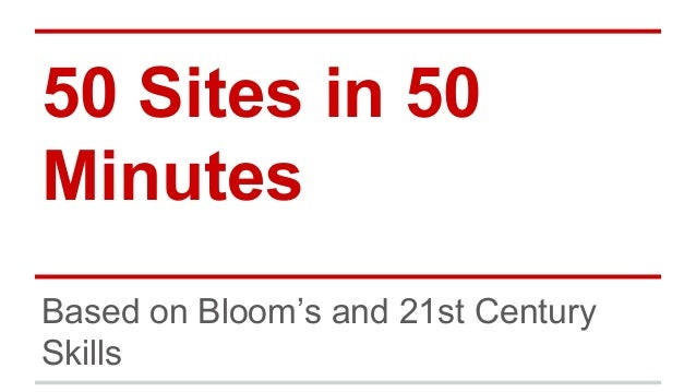 50 Sites in 50 Minutes Based on Bloom's and 21st Century Skills