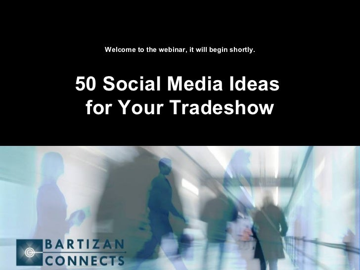 Welcome to the webinar, it will begin shortly. 50 Social Media Ideas  for Your Tradeshow