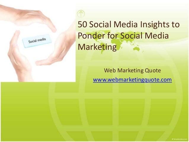 50 Social Media Insights to Ponder for Social Media Marketing Web Marketing Quote www.webmarketingquote.com