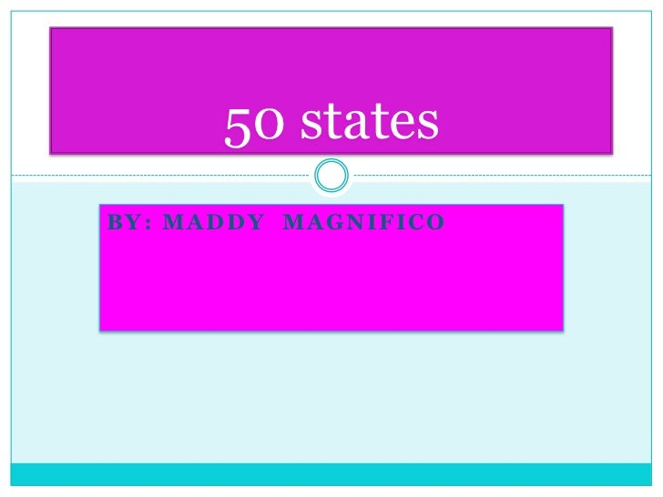 50 statesBY: MADDY MAGNIFICO