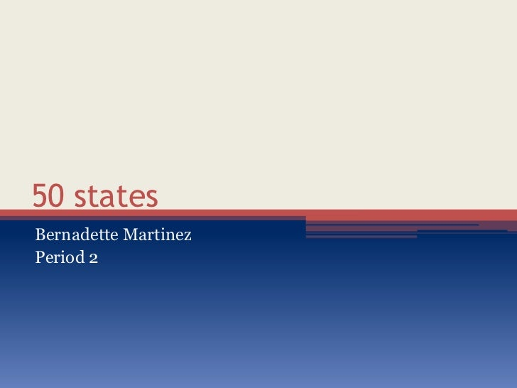 50 statesBernadette MartinezPeriod 2