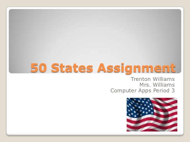 50 States Assignment                 Trenton Williams                    Mrs. Williams           Computer Apps Period 3