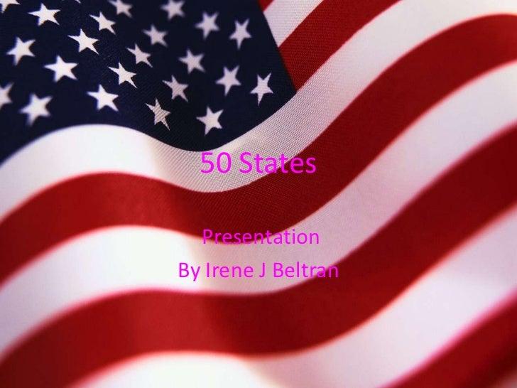 50 States  PresentationBy Irene J Beltran