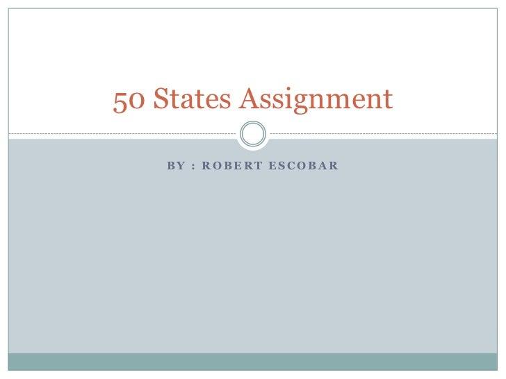 50 States Assignment   BY : ROBERT ESCOBAR