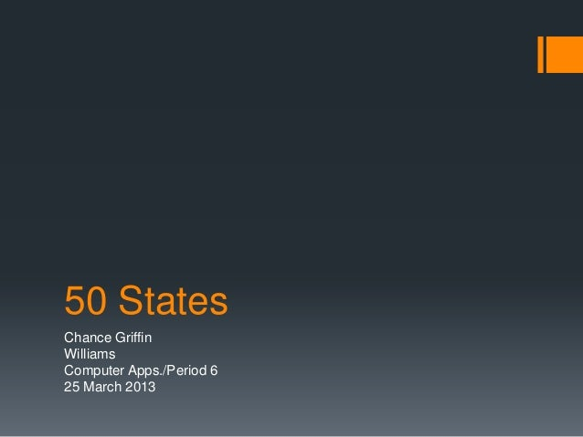 50 StatesChance GriffinWilliamsComputer Apps./Period 625 March 2013