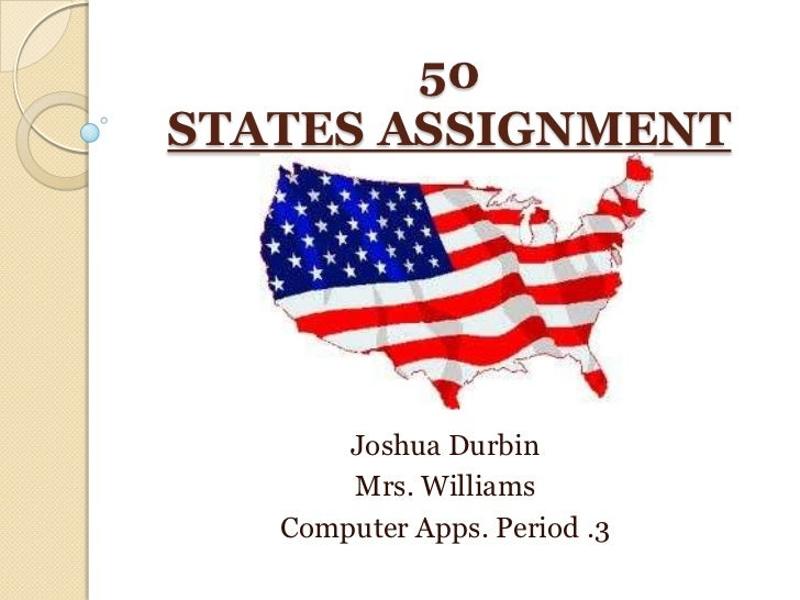 50STATES ASSIGNMENT       Joshua Durbin       Mrs. Williams   Computer Apps. Period .3