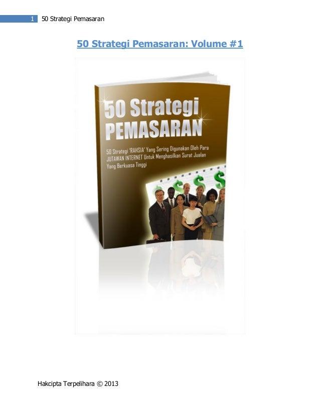 1  50 Strategi Pemasaran  50 Strategi Pemasaran: Volume #1  Hakcipta Terpelihara © 2013