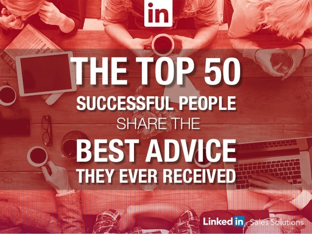 THE TOP 50 SUCCESSFUL PEOPLE SHARE THE  BEST ADVICE THEY EVER RECEIVED