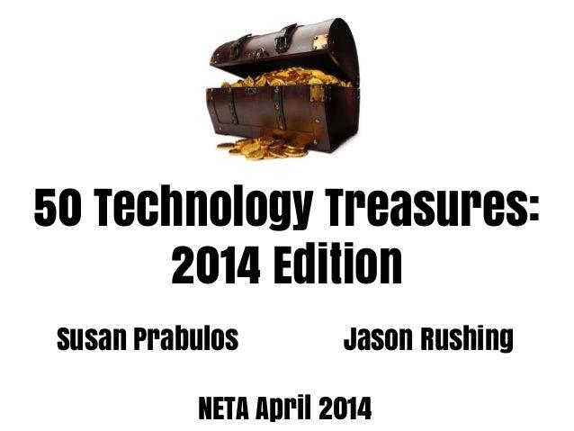50 Technology Treasures: 2014 Edition Susan Prabulos Jason Rushing NETA April 2014