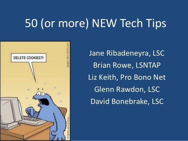 50 (or more) NEW Tech TipsJane Ribadeneyra, LSCBrian Rowe, LSNTAPLiz Keith, Pro Bono NetGlenn Rawdon, LSCDavid Bonebrake, ...