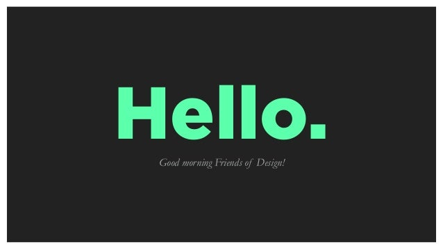 Hello.Good morning Friends of Design!