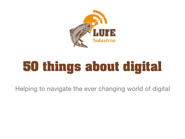50 things about digitalHelping to navigate the ever changing world of digital