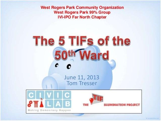 West Rogers Park Community Organization  West Rogers Park 99% Group  IVI-IPO Far North Chapter  June 11, 2013  Tom Tresser