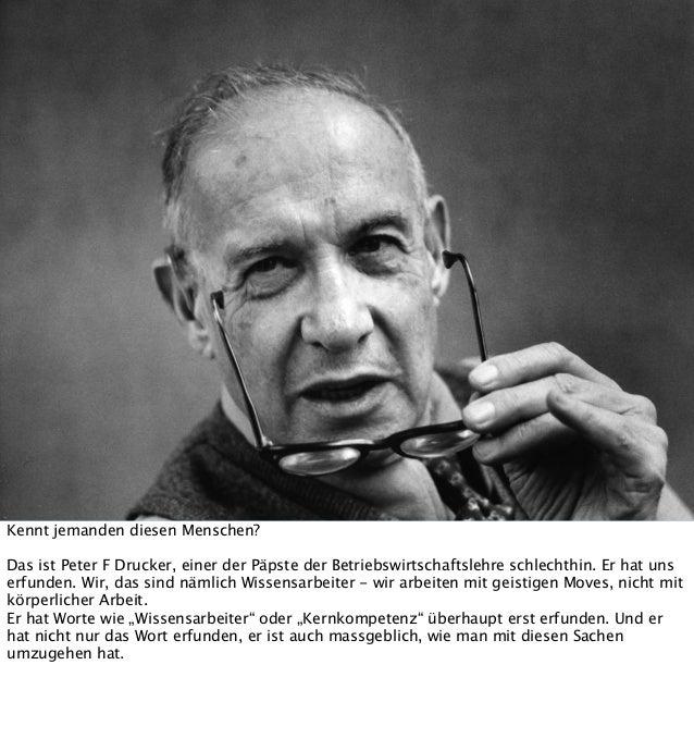 Kennt jemanden diesen Menschen? Das ist Peter F Drucker, einer der Päpste der Betriebswirtschaftslehre schlechthin. Er hat...