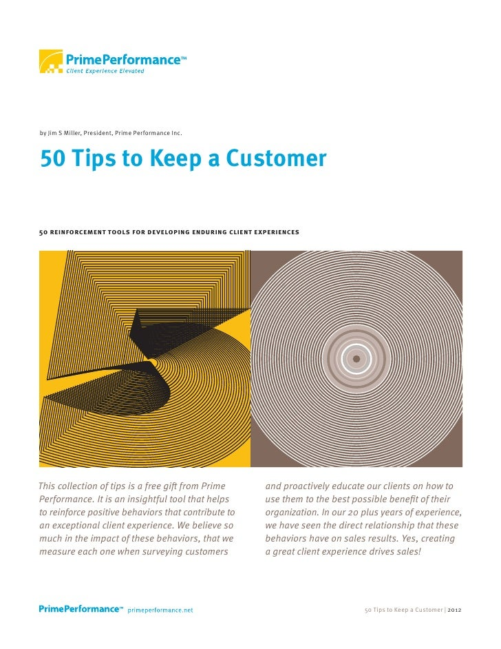 by Jim S Miller, President, Prime Performance Inc.50 Tips to Keep a Customer50 reinforcement tools for developing enduring...