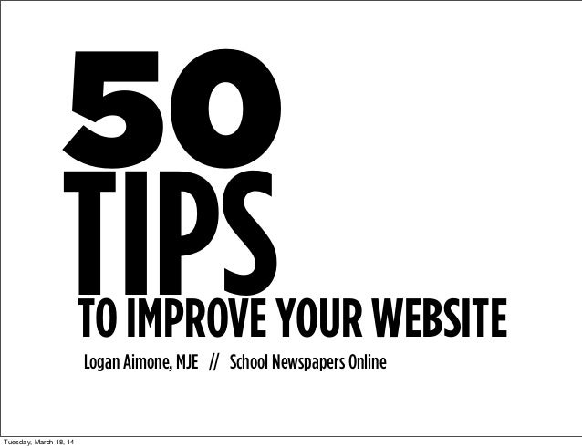 50 Logan Aimone, MJE // School Newspapers Online TIPSTO IMPROVE YOUR WEBSITE Tuesday, March 18, 14