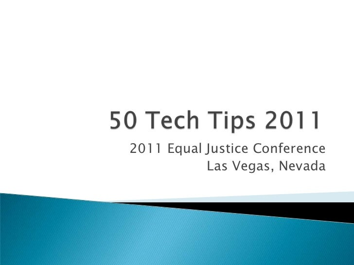 50 Tech Tips 2011 <br />2011 Equal Justice Conference<br />Las Vegas, Nevada<br />