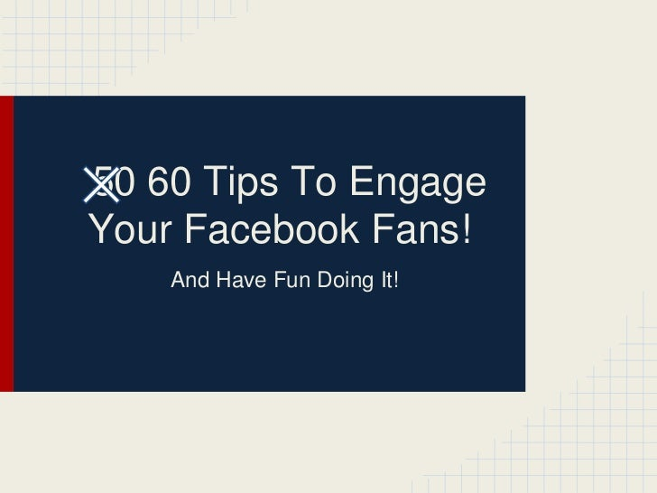50 60 Tips To EngageYour Facebook Fans!    And Have Fun Doing It!