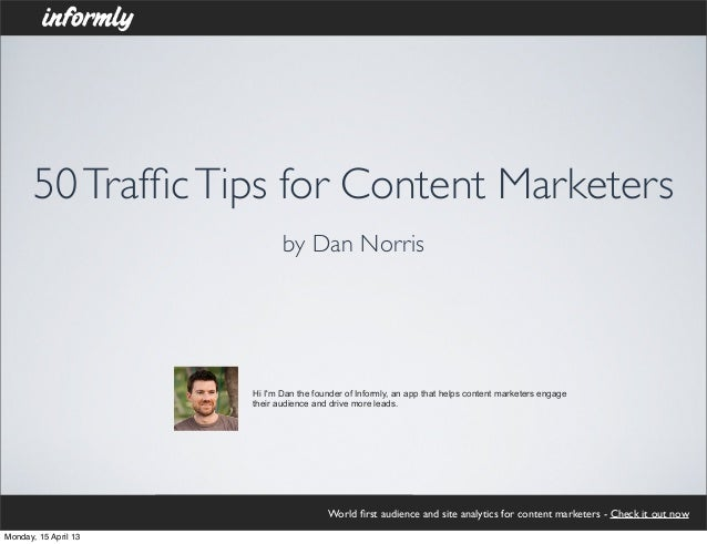 50 Traffic Tips for Content Marketers                             by Dan Norris                      Hi Im Dan the founder ...