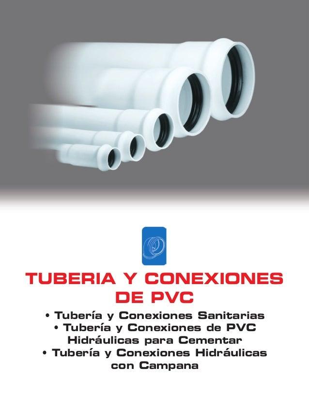 TUBERIA Y CONEXIONES DE PVC • Tubería y Conexiones Sanitarias • Tubería y Conexiones de PVC Hidráulicas para Cementar • Tu...