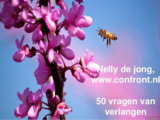 Nelly de jong, www.confront.nl 50 vragen van verlangen