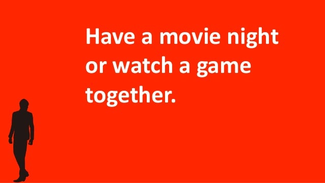 Have a movie night or watch a game together.