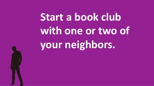 Start a book club with one or two of your neighbors.