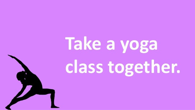 Take a yoga class together.