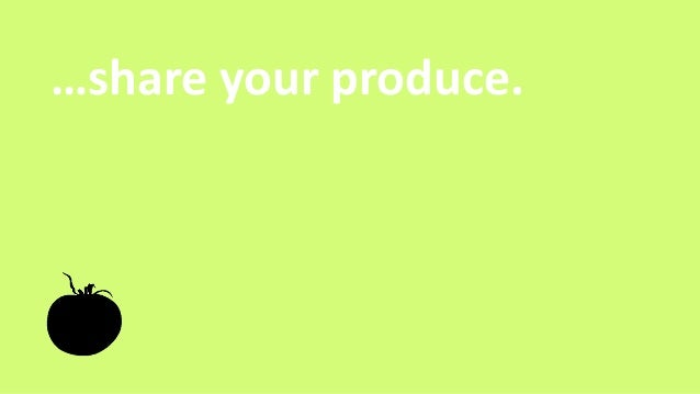 …share your produce.