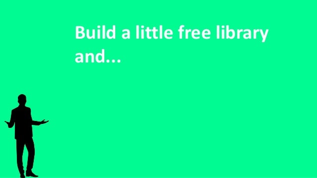 Build a little free library and...