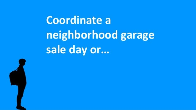Coordinate a neighborhood garage sale day or…