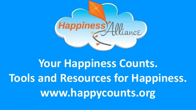 Your Happiness Counts. Tools and Resources for Happiness. www.happycounts.org