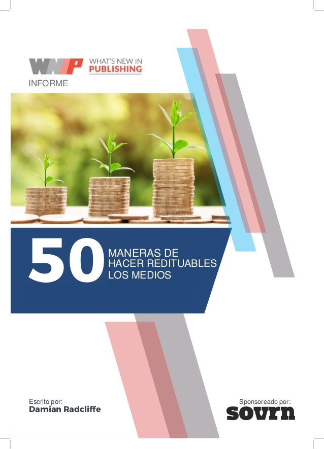 50 WAYS TO MAKE MEDIA PAY I I N S I G H T R E P O R T WAYS TO MAKE MEDIA PAY 50 Written by: Damian Radcliffe Sponsored by:...