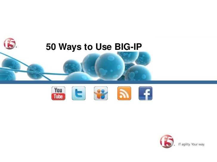 50 Ways to Use BIG-IP<br />