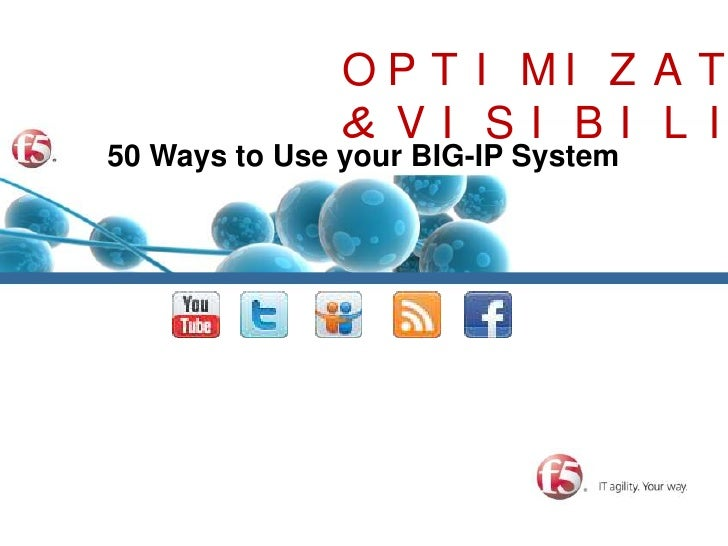 OPTIMIZATION<br />& VISIBILITY<br />50 Ways to Use your BIG-IP System<br />