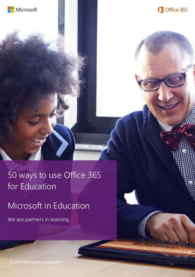 1 December 2013 50 ways to use Office 365 for Education Microsoft in Education We are partners in learning. © 2013 Microso...
