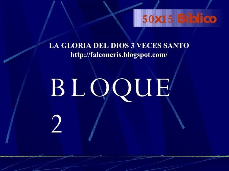 50x15 Bíblico BLOQUE 2 LA GLORIA DEL DIOS 3 VECES SANTO http://falconeris.blogspot.com/