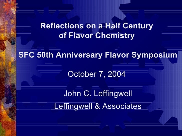 Reflections on a Half Century  of Flavor Chemistry   SFC 50th Anniversary Flavor Symposium October 7, 2004  John C. Leffin...