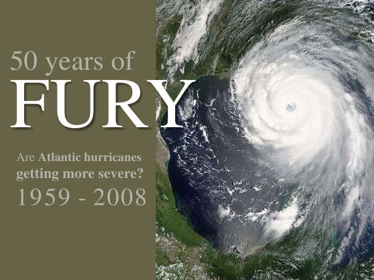 50 years ofFURY<br />Are Atlantic hurricanesgetting more severe?1959 - 2008<br />