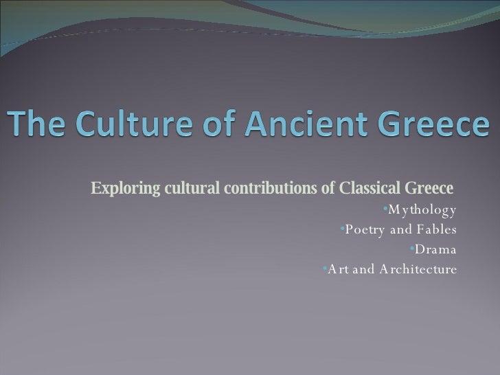 <ul><li>Exploring cultural contributions of Classical Greece  </li></ul><ul><li>Mythology </li></ul><ul><li>Poetry and Fab...