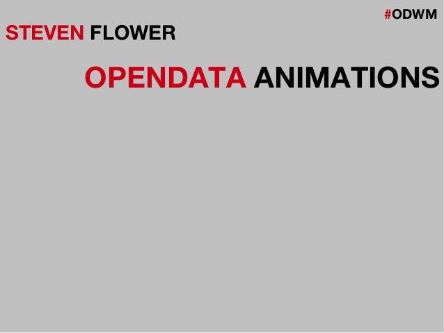 #ODWM STEVEN FLOWER OPENDATA ANIMATIONS